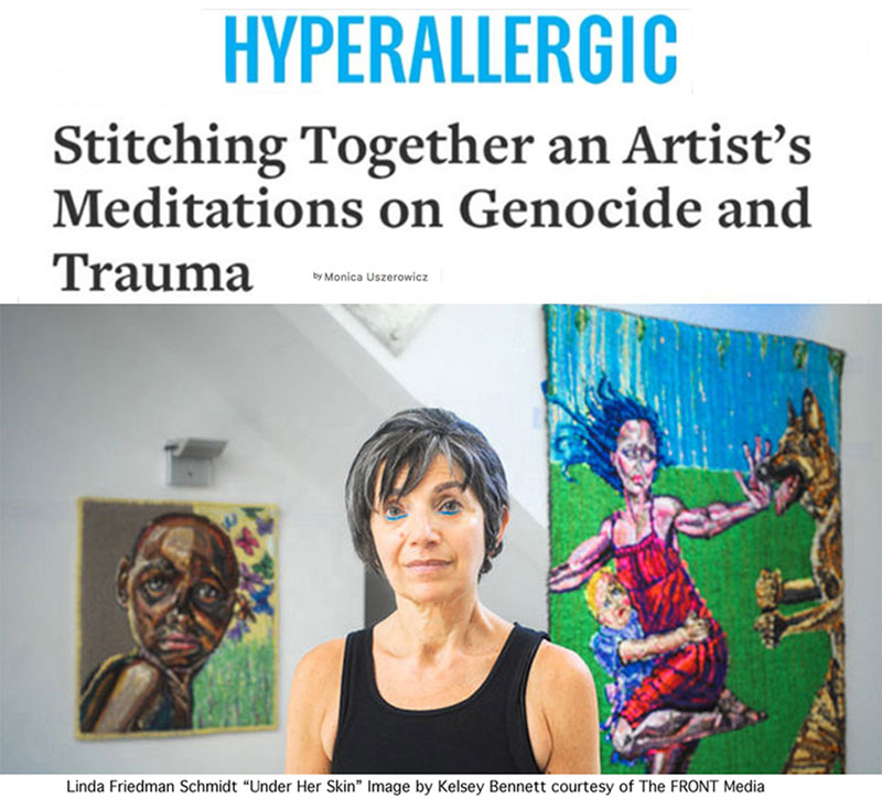 """HYPERALLERGIC features a story about Linda Friedman Schmidt """"Stitching Together Meditations on Genocide and Trauma"""" and premieres her film """"Under Her Skin"""""""